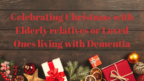 Celebrating Christmas with Elderly relatives or loved ones living with dementia